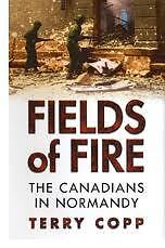 Fields of Fire: The Canadians in Normandy by T.Copp