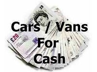 CARS / VANS WANTED FOR CASH - BEST PRICES PAID