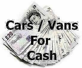 ££££££s CASH TODAY.... FOR ANY CARS .. VANS...4X4S