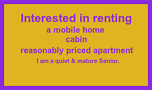 Looking for a cabin or mobile home to rent.
