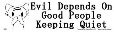 Evil Depends On Good People Keeping Quiet Motivational Political Bumper Sticker