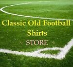 CLASSIC  OLD  FOOTBALL  SHIRTS