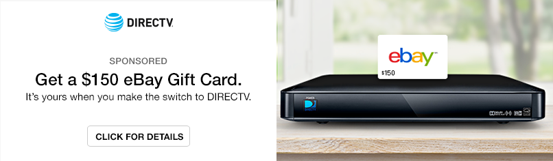 DIRECTV: Get a $150 eBay Gift Card. It's yours when you make the switch to DIRECTV.