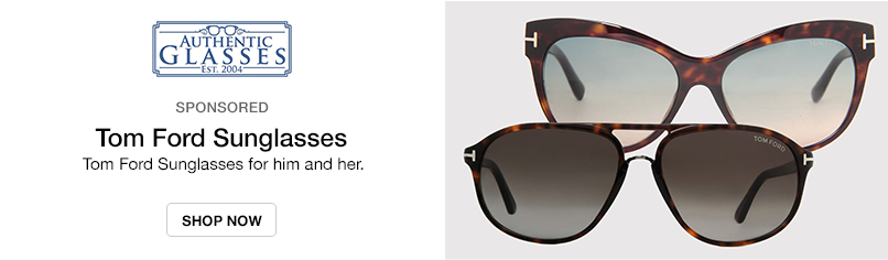 Authentic Glasses: Tom Ford Sunglasses for him and her