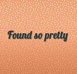 Found so pretty