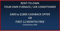 RENT-TO-OWN YOUR FURNACE AND GET CASH REWARDS
