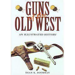 Guns-of-the-Old-West-An-Illustrated-History-Boorman-Dean-K-New-Item