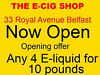 The E-Cig shop now open @ 33 Royal Avenue Belfast, County Antrim