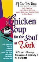 Chicken Soup for the Soul at Work: 101 Stories of Courage