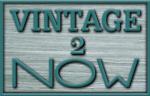 Vintage 2 Now