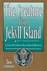 NEW The Creature from Jekyll Island: A Second Look at the Federal Reserve
