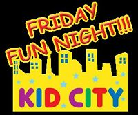 Friday Fun Nght - Child Care Included at Kid City!