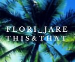 FLORI_JARE THIS & THAT
