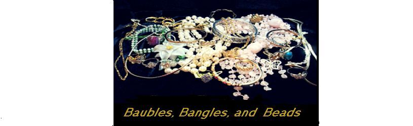 Baubles, Bangles and Beads