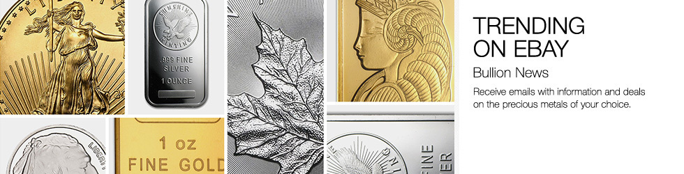 Trending on eBay | Bullion News | Receive emails with information and deals on the precious metals of your choice.