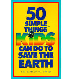 """BOOK: """"50 Simple Things Kids Can Do to Save the Earth"""""""