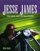 JESSE JAMES : THE MAN AND HIS MACHINES by Mike SEATE