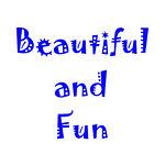 Beautiful and Fun