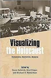Visualizing the Holocaust Documents Aesthetics Memory