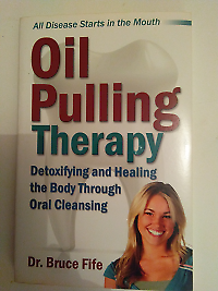 Oil Pulling Therapy by Dr Bruce Fife, N.D.