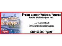 Project Manager/Architect/Forman for the UK (London) and Italy || GBP 50000+/year