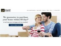 Liquid Properties. We guarantee to buy your home within 60 days or we'll pay your mortgage!