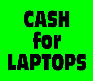 ******* CASH TODAY FOR YOUR LAPTOP *********