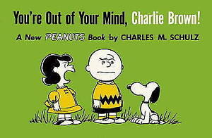 You-039-re-Out-of-Your-Mind-Charlie-Brown-by-Charles-M-Schulz-Paperback-2015