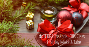 doTERRA Essential OIl Class + Holiday Make and Take