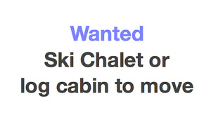 Looking for a ski chalet/log cabin to move