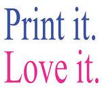 Print it. Love it.
