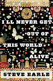 Steve Earle-I'll Never Get Out Of This World Alive book