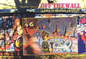 Very Good, Off the Wall: A Book of Bristol Graffiti, Morris, Stephen, Book
