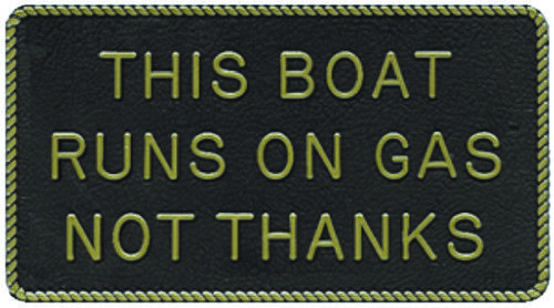"This Boat Runs on Gas Not Thanks Plaque 3"" W X 5-1/2"" H With Adhesive Backing"
