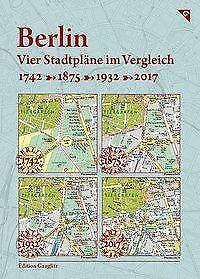 Berlin, Vier Stadtpläne im Vergleich, 1742, 1875, 1932, 2017