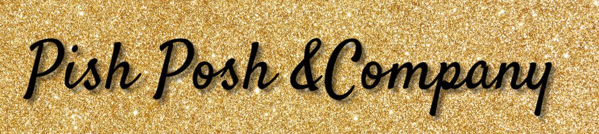 Pish Posh and Company