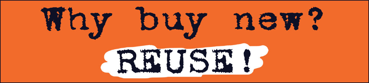 Why Buy New? REUSE!
