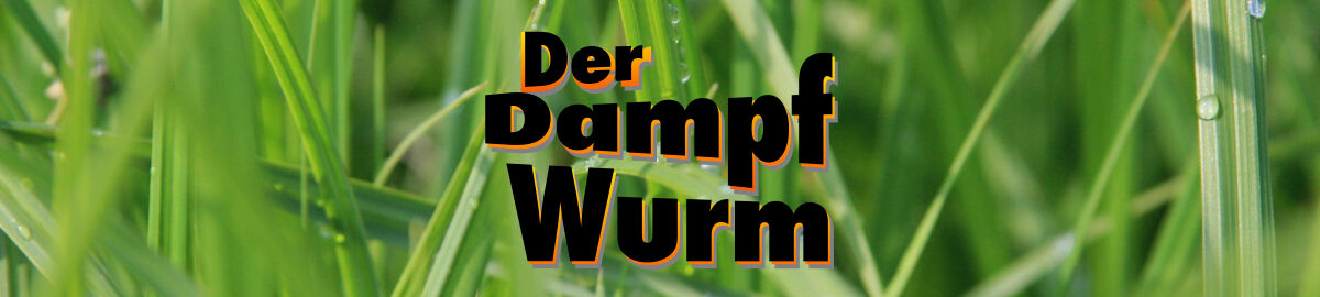 Dampf-Wurm