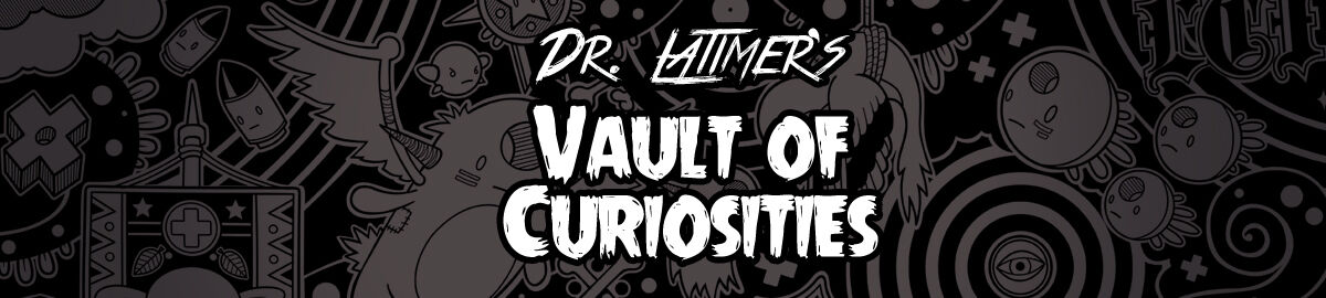 Dr. Latimer's Vault of Curiosities