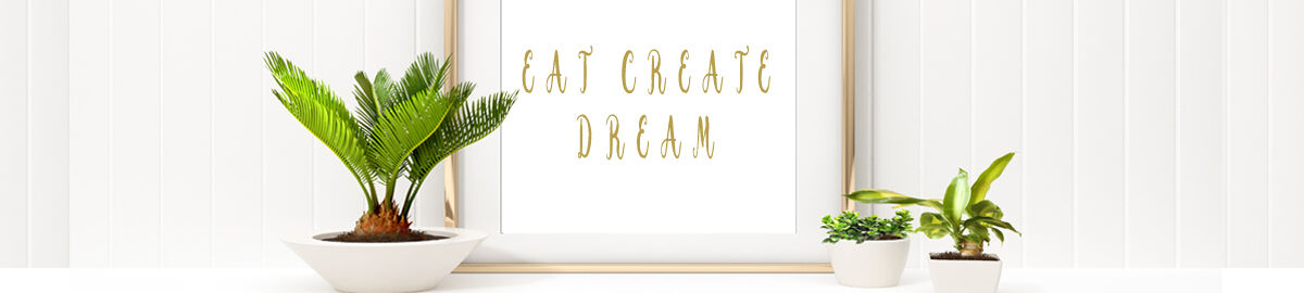 Eat Create Dream