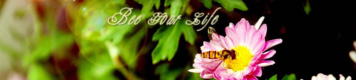 Bee Your Life