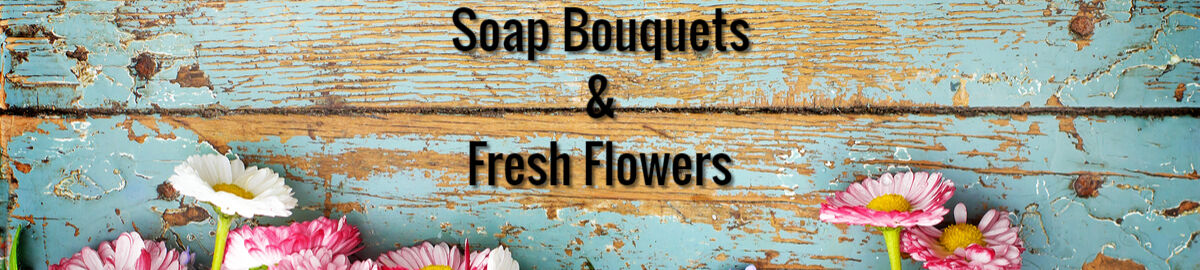 Soap Bouquets & Fresh Flowers