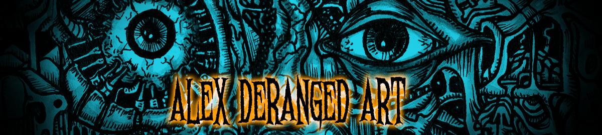 Alex Deranged Art
