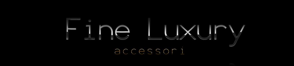 Fine Luxury - accessori