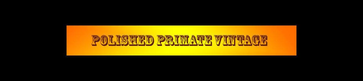 Polished Primate Vintage