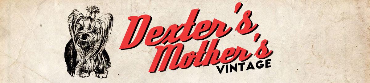 Dexter's Mother's Vintage