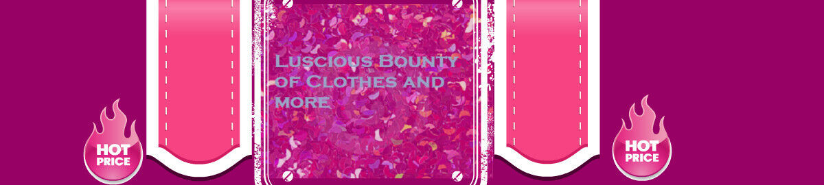 Luscious Bounty of Clothes and More