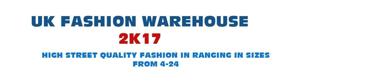 UK FASHION WAREHOUSE 2K17