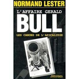 L'AFFAIRE GERALD BULL LES CANONS DE L'APOCALYPSE NORMAND LESTER