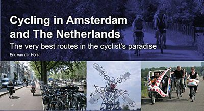 Cycling in Amsterdam and the Netherlands: The Very Best Routes in the